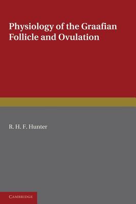 Physiology of the Graafian Follicle and Ovulation - Hunter, R. H. F.