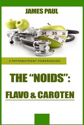 Phytonutrient Powerhouses: How Carotenoid and Flavonoid Phytonutrient Superfoods - Paul, James
