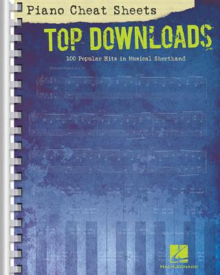 Piano Cheat Sheets: Top Downloads: 100 Popular Hits in Musical Shorthand - Hal Leonard Corp