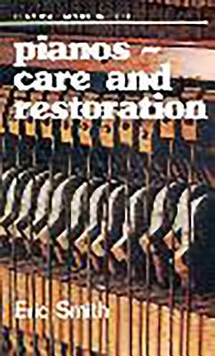 Pianos: Care and Restoration - Smith, Eric