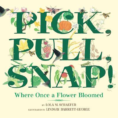 Pick, Pull, Snap!: Where Once a Flower Bloomed - Schaefer, Lola M