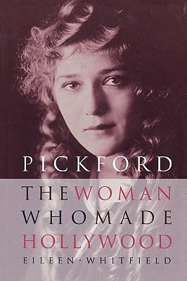 Pickford: The Woman Who Made Hollywood - Whitfield, Eileen