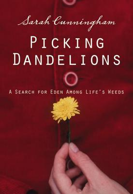 Picking Dandelions: A Search for Eden Among Life's Weeds - Cunningham, Sarah