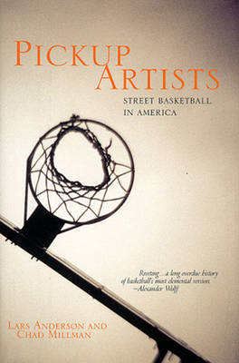 Pickup Artists: Street Basketball in America - Anderson, Lars, and Millman, Chad, and Wolff, Alexander (Foreword by)