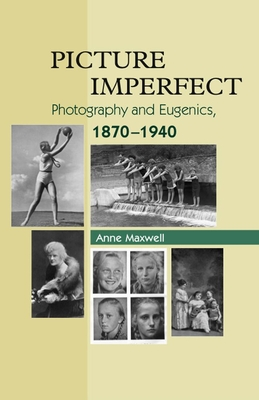 Picture Imperfect: Photography and Eugenics, 1870-1940 - Maxwell, Anne