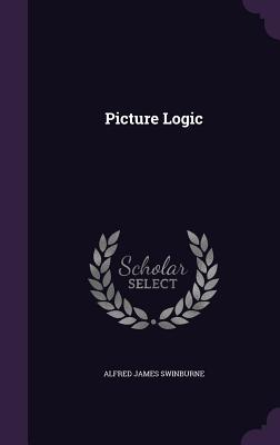 Picture Logic - Swinburne, Alfred James