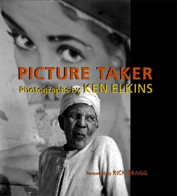Picture Taker: Photographs by Ken Elkins - Elkins, Ken (Photographer), and Bragg, Rick, Mr. (Foreword by)