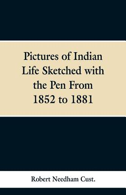 Pictures of Indian Life Sketched with the Pen From 1852 to 1881. - Cust, Robert Needham