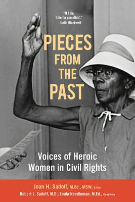 Pieces from the Past: Voices of Heroic Women in Civil Rights - Sadoff, Joan H (Editor), and Sadoff, Robert L (Editor), and Needleman, Linda (Editor)