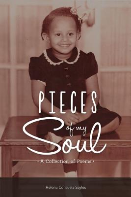 Pieces of My Soul: A Collection of Poems - Sayles, Helena