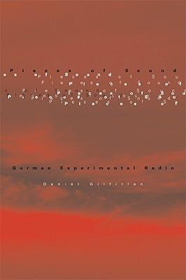 Pieces of Sound: German Experimental Radio - Gilfillan, Daniel