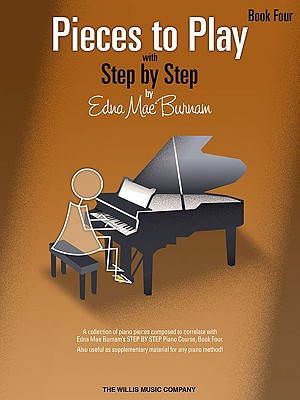 Pieces to Play - Book 4: Piano Solos Composed to Correlate Exactly with Edna Mae Burnam's Step by Step - Burnam, Edna Mae (Composer)