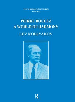 Pierre Boulez: A World of Harmony - Koblyakov, Lev