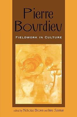 Pierre Bourdieu: Fieldwork in Culture - Brown, Nicholas (Editor), and Szeman, Imre (Editor), and Beasley-Murray, Jon (Contributions by)