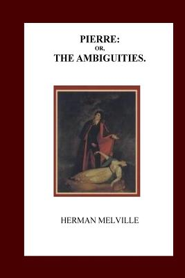 Pierre; Or the Ambiguities - Melville, Herman