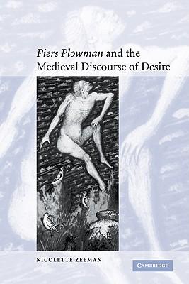 'Piers Plowman' and the Medieval Discourse of Desire - Zeeman, Nicolette