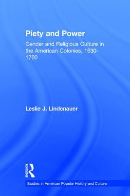 Piety and Power: Gender and Religious Culture in the American Colonies, 1630-1700 - Lindenauer, Leslie J.
