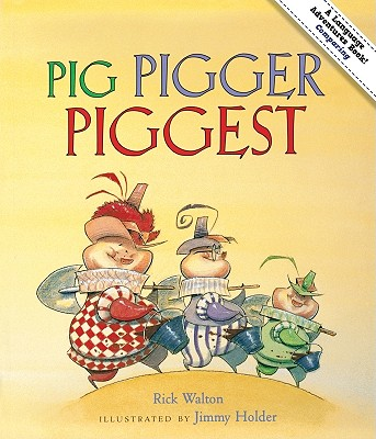 Pig, Pigger, Piggest: An Adventure in Comparing - Walton, Rick