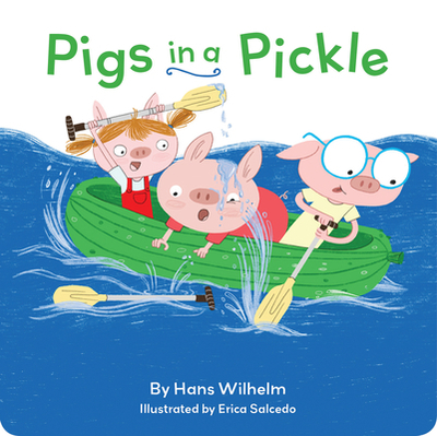 Pigs in a Pickle: (Pig Book for Kids, Piggie Board Book for Toddlers) - Wilhelm, Hans, and Salcedo, Erica (Illustrator)