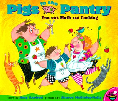 Pigs in the Pantry: Fun with Math and Cooking - Axelrod, Amy