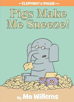 Pigs Make Me Sneeze! (an Elephant and Piggie Book) -