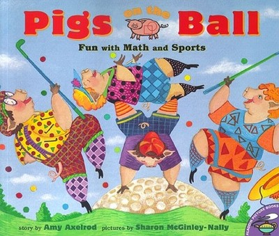 Pigs on the Ball: Fun with Math and Sports - Axelrod, Amy