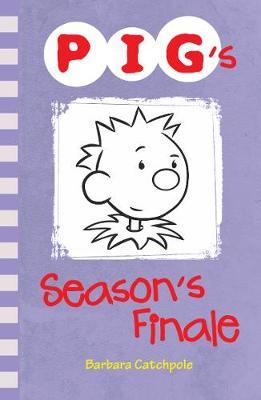 PIG's Season's Finale - Catchpole, Barbara