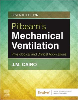 Pilbeam's Mechanical Ventilation: Physiological and Clinical Applications - Cairo, J M, PhD, RRT