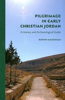 Pilgrimage in Early Christian Jordan: A Literary and Archaeological Guide - MacDonald, Burton