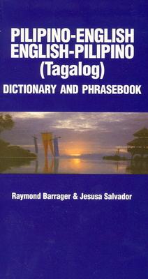 Pilipino-English/English-Pilipino Dictionary & Phrasebook - Barrager, Raymond, and Salvador, Jesusa