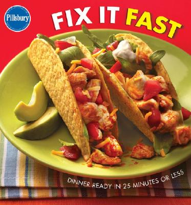 Pillsbury Fix It Fast: Dinner Ready in 25 Minutes or Less - Pillsbury (Editor)