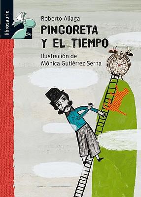 Pingoreta y El Tiempo - Aliaga, Roberto, and Serna, Monica Gutierrez (Illustrator)