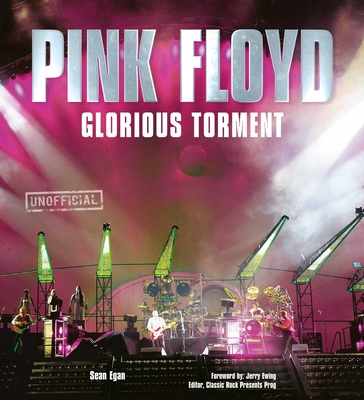 Pink Floyd: Glorious Torment - Egan, Sean, and Ewing, Jerry (Foreword by)