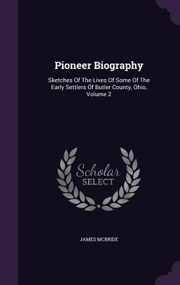 Pioneer Biography: Sketches of the Lives of Some of the Early Settlers of Butler County, Ohio, Volume 2 - McBride, James