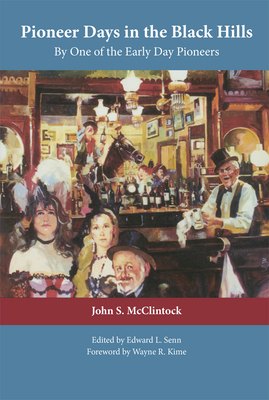 Pioneer Days in the Black Hills: By One of the Early Day Pioneers - McClintock, John S, and Senn, Edward L