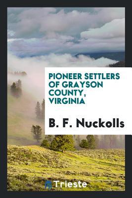 Pioneer Settlers of Grayson County, Virginia - Nuckolls, B F
