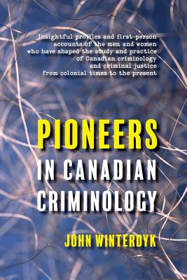 Pioneers in Canadian Criminology - Monchalin, Lisa (Foreword by), and Kohm, Steven (Contributions by), and Weinrath, Michael (Contributions by)
