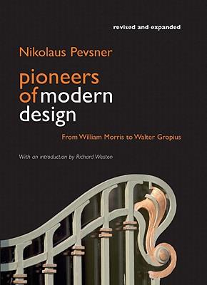 Pioneers of Modern Design - Pevsner, Nikolaus