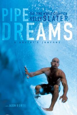 Pipe Dreams: A Surfer's Journey - Slater, Kelly