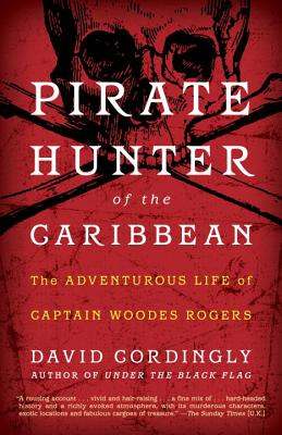 Pirate Hunter of the Caribbean:: The Adventurous Life of Captain Woodes Rogers - Cordingly, David