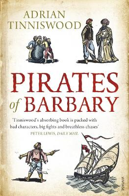 Pirates Of Barbary: Corsairs, Conquests and Captivity in the 17th-Century Mediterranean - Tinniswood, Adrian