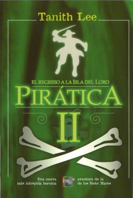 Piratica II: El Regreso a la Isla del Loro - Lee, Tanith, and Angulo, Maria (Translated by)