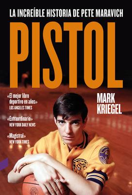 Pistol: La Incre?ble Historia de Pete Maravich - Kriegel, Mark