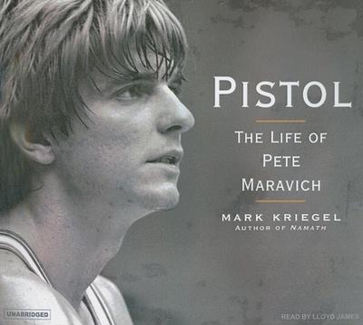 Pistol: The Life of Pete Maravich - Kriegel, Mark, and James, Lloyd (Narrator)