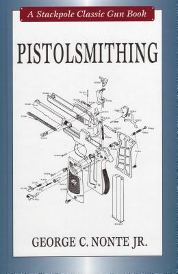 Pistolsmithing - Nonte, George C, Jr.