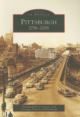 Pittsburgh: 1758-2008 - Pittsburgh Post-Gazette, and Carnegie Library of Pittsburgh