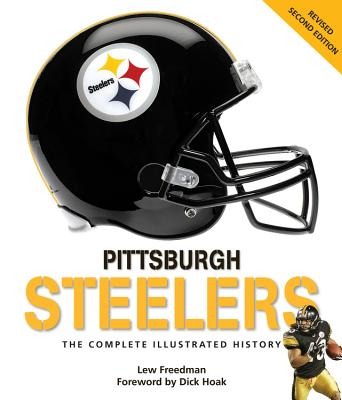 Pittsburgh Steelers: The Complete Illustrated History - Freedman, Lew