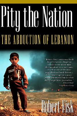 Pity the Nation: The Abduction of Lebanon - Fisk, Robert