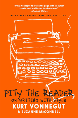 Pity the Reader: On Writing with Style - Vonnegut, Kurt, and McConnell, Suzanne
