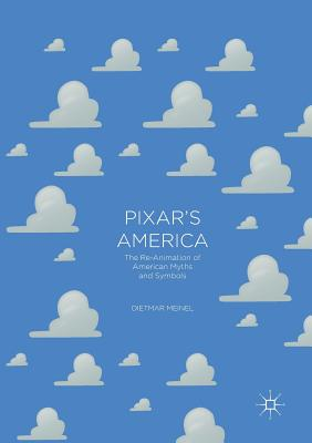 Pixar's America: The Re-Animation of American Myths and Symbols - Meinel, Dietmar